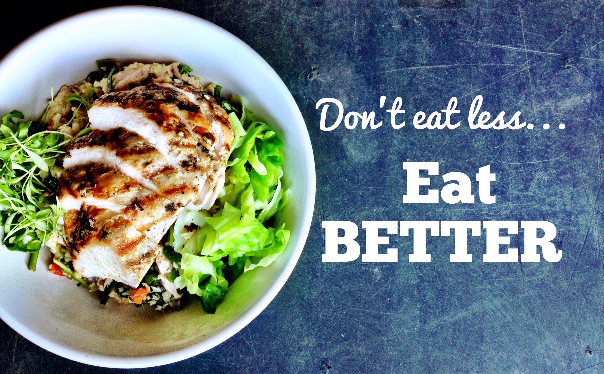 don't eat less eat better